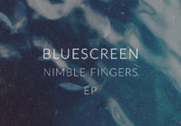 Bluescreen 'Nimble Fingers EP'